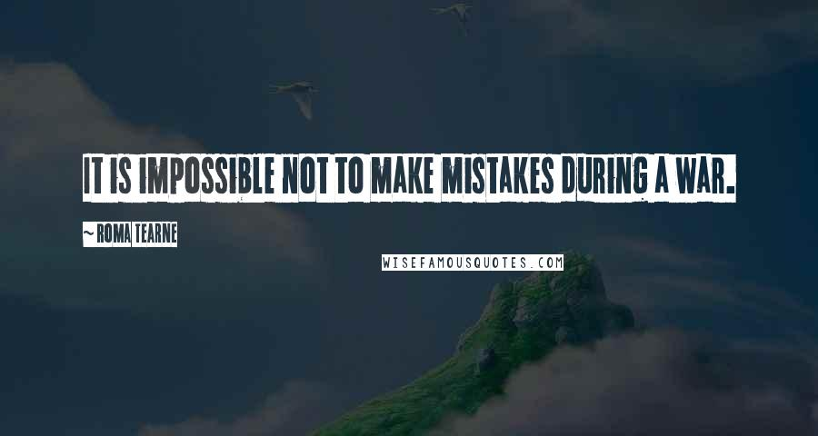 Roma Tearne quotes: It is impossible not to make mistakes during a war.