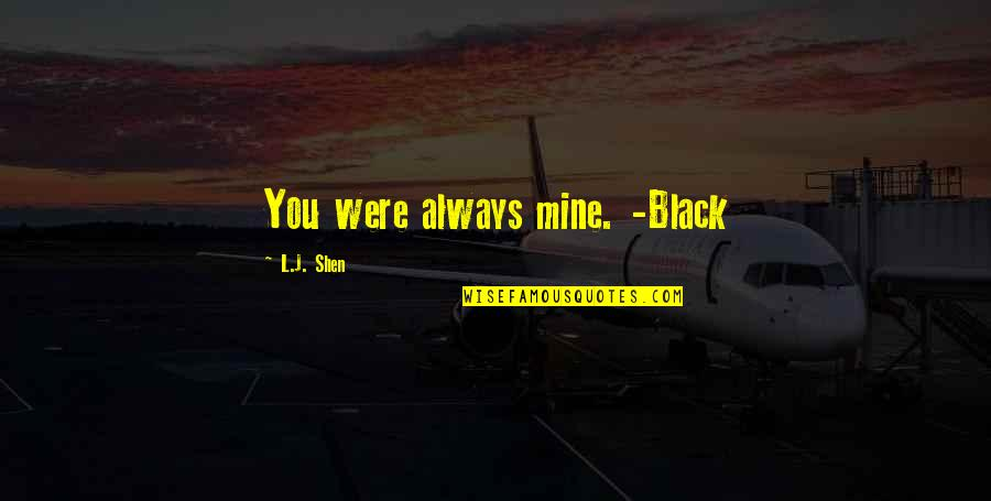 Romace Quotes By L.J. Shen: You were always mine. -Black