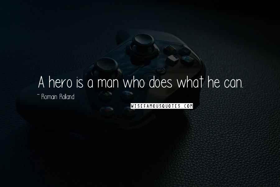 Romain Rolland quotes: A hero is a man who does what he can.