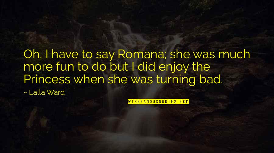Romana Quotes By Lalla Ward: Oh, I have to say Romana; she was