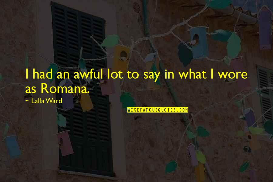 Romana Quotes By Lalla Ward: I had an awful lot to say in