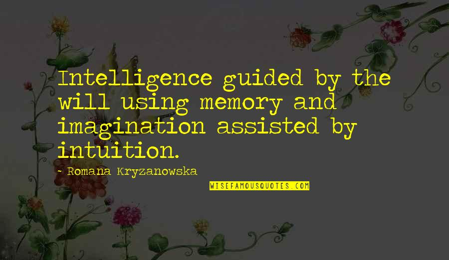 Romana Quotes By Romana Kryzanowska: Intelligence guided by the will using memory and