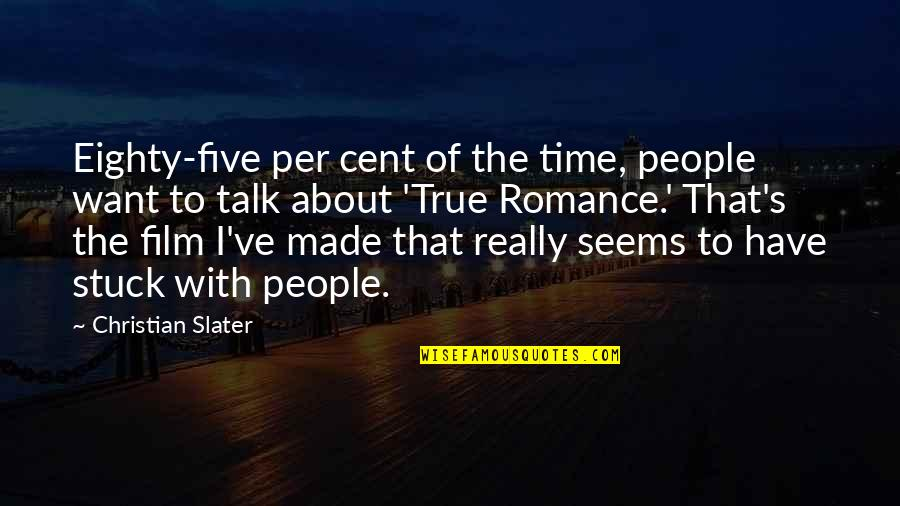 Romance Film Quotes By Christian Slater: Eighty-five per cent of the time, people want
