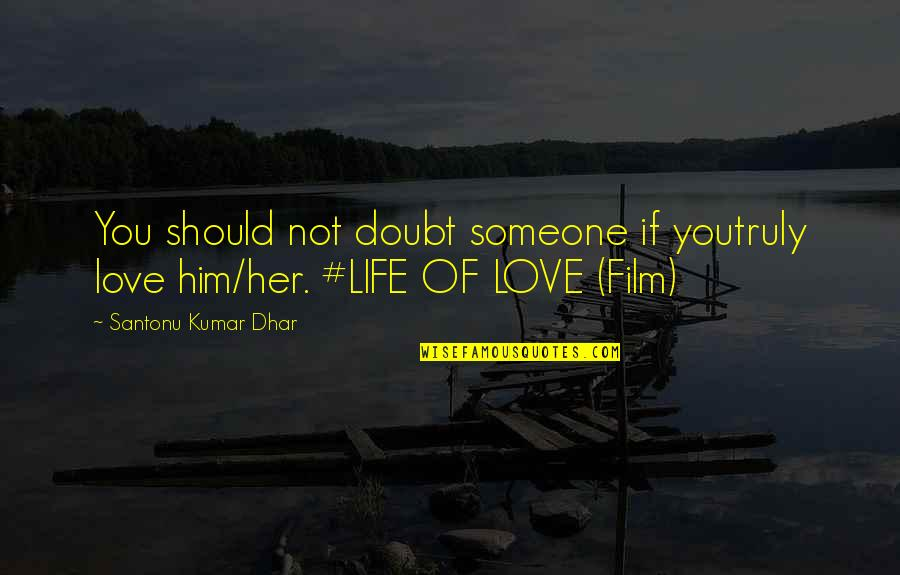 Romance Film Quotes By Santonu Kumar Dhar: You should not doubt someone if youtruly love