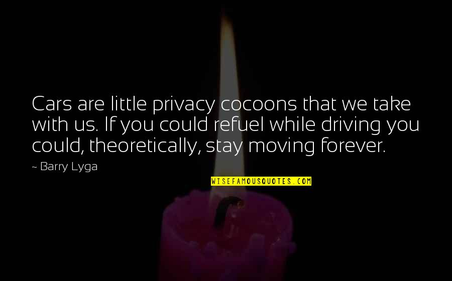Romanian Philosophy Quotes By Barry Lyga: Cars are little privacy cocoons that we take