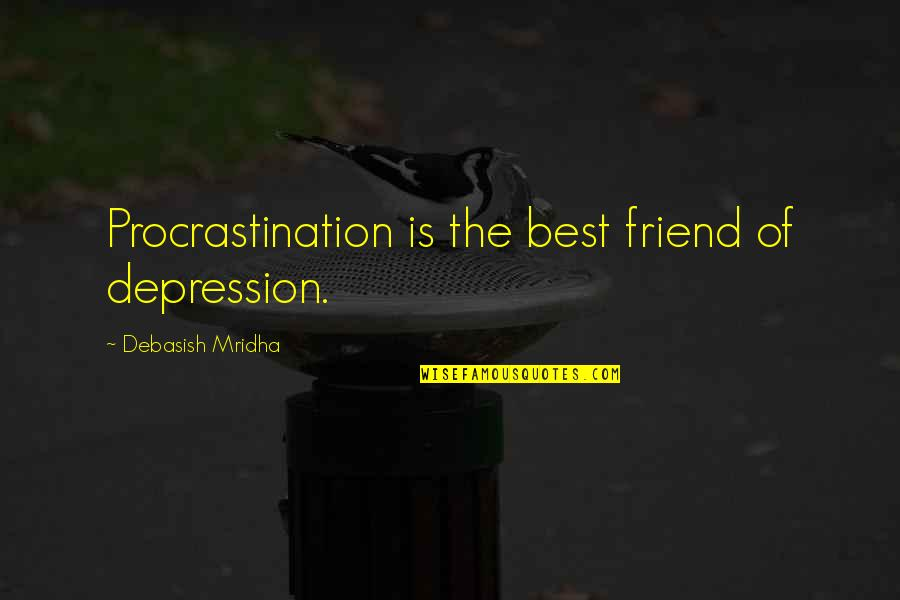 Romanian Philosophy Quotes By Debasish Mridha: Procrastination is the best friend of depression.