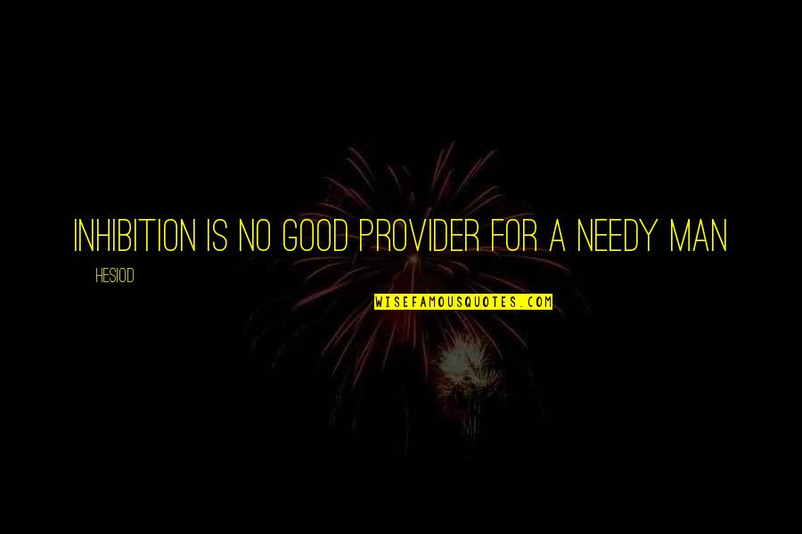 Romanian Philosophy Quotes By Hesiod: Inhibition is no good provider for a needy
