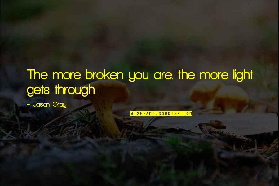 Romanian Philosophy Quotes By Jason Gray: The more broken you are, the more light