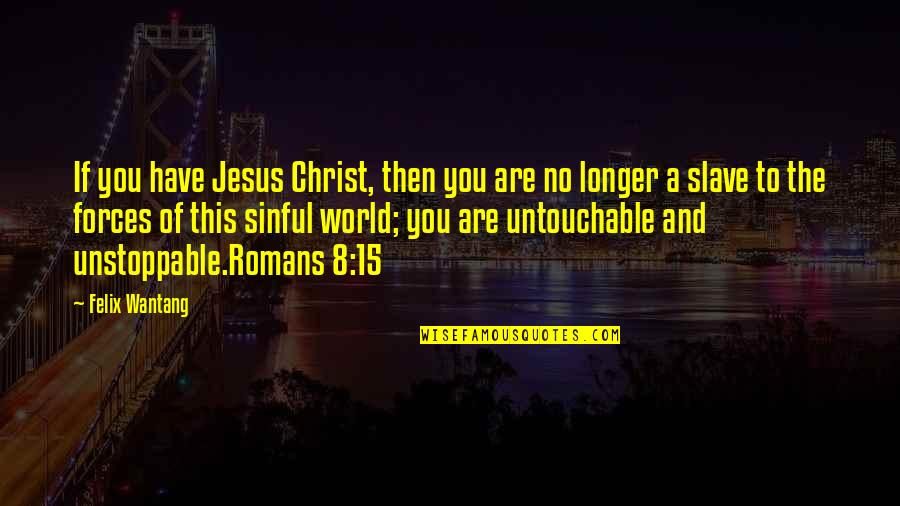 Romans Bible Quotes By Felix Wantang: If you have Jesus Christ, then you are