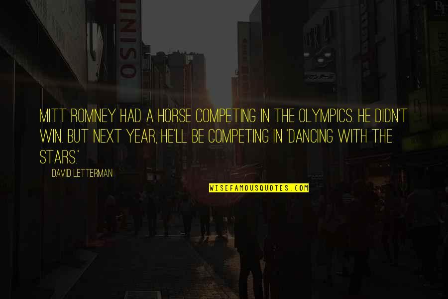 Romansthought Quotes By David Letterman: Mitt Romney had a horse competing in the