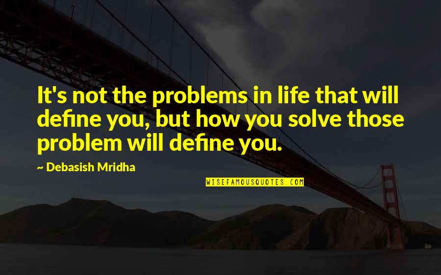 Romantic Film Noir Quotes By Debasish Mridha: It's not the problems in life that will