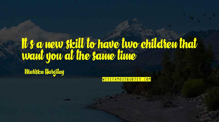 Romantic Film Noir Quotes By Mariska Hargitay: It's a new skill to have two children