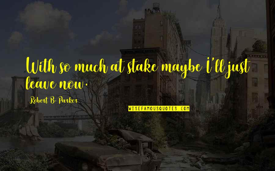 Romantic Film Noir Quotes By Robert B. Parker: With so much at stake maybe I'll just