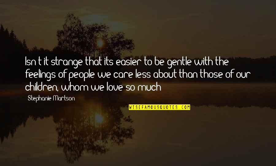 Romantic Film Noir Quotes By Stephanie Martson: Isn't it strange that its easier to be