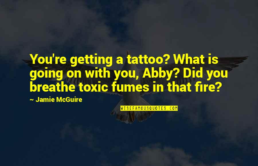 Romantic Good Morning Pics And Quotes By Jamie McGuire: You're getting a tattoo? What is going on