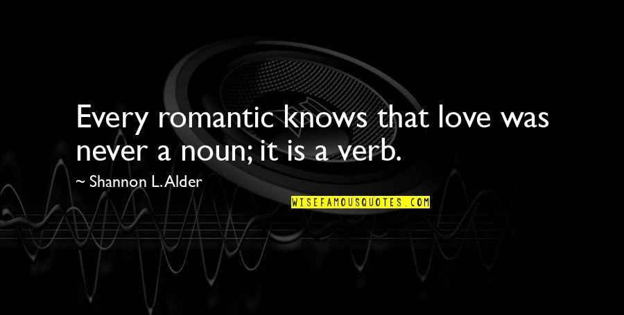 Romantic Heartfelt Love Quotes By Shannon L. Alder: Every romantic knows that love was never a