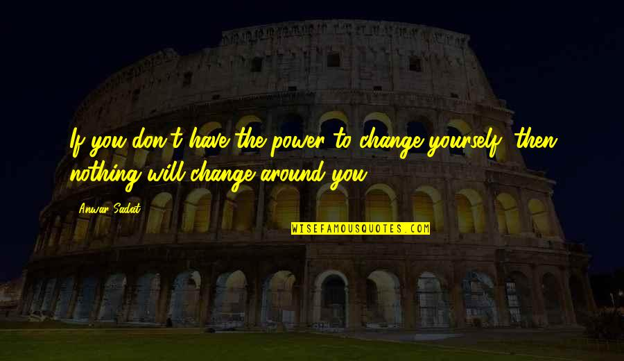 Romantic King And Queen Quotes By Anwar Sadat: If you don't have the power to change