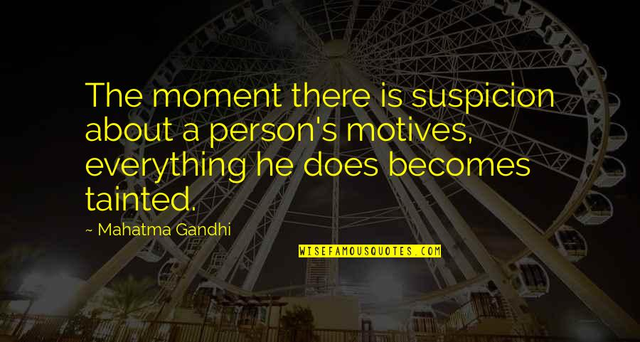 Romantic King And Queen Quotes By Mahatma Gandhi: The moment there is suspicion about a person's