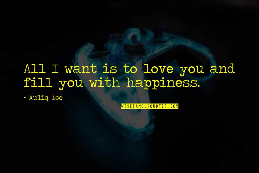 Romantic Love And Friendship Quotes By Auliq Ice: All I want is to love you and