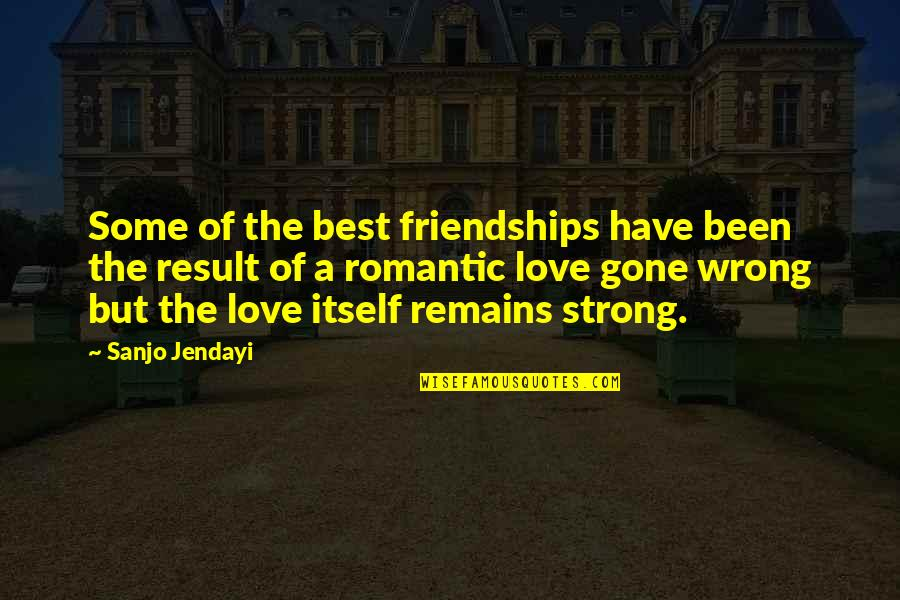 Romantic Love And Friendship Quotes By Sanjo Jendayi: Some of the best friendships have been the