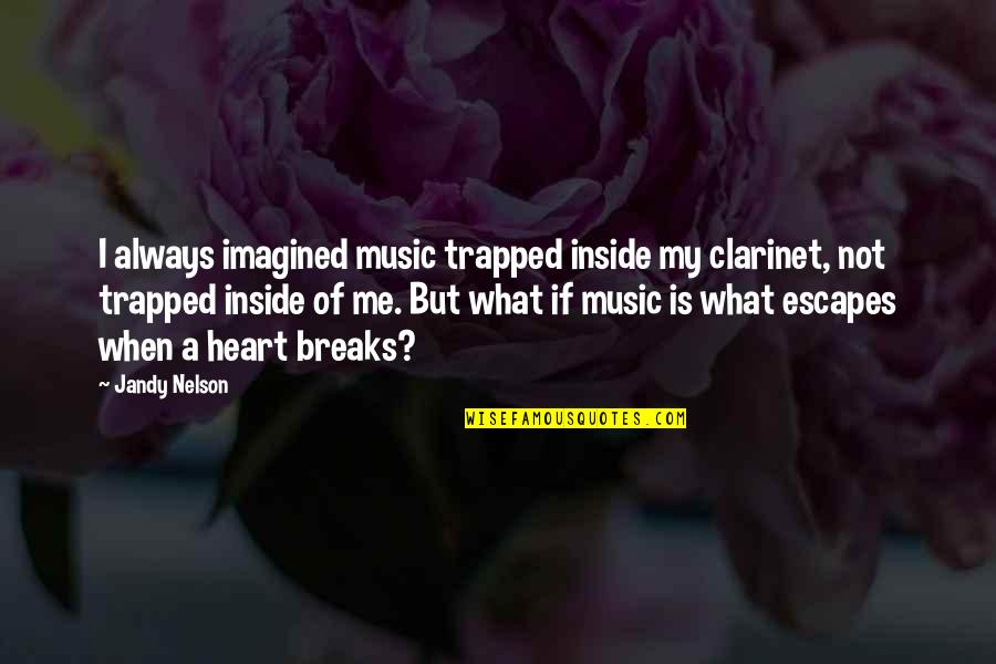 Romantic Love Romeo And Juliet Quotes By Jandy Nelson: I always imagined music trapped inside my clarinet,