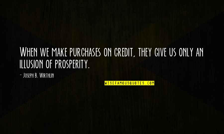 Romantic Movie Ending Quotes By Joseph B. Wirthlin: When we make purchases on credit, they give