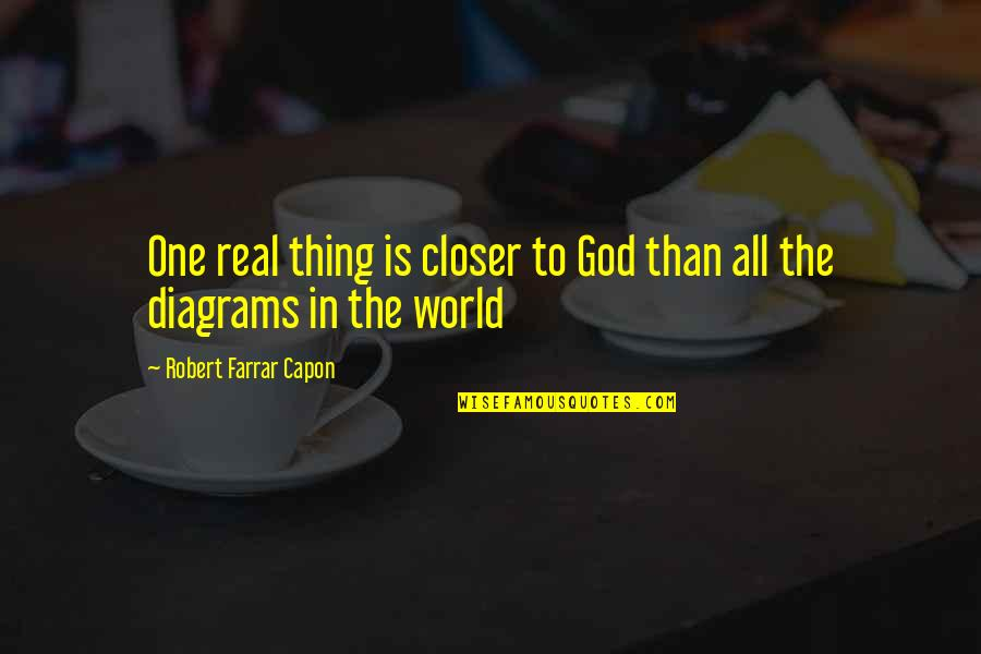 Romantic Movie Ending Quotes By Robert Farrar Capon: One real thing is closer to God than