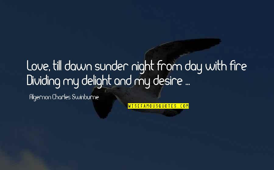 Romantic Night Love Quotes By Algernon Charles Swinburne: Love, till dawn sunder night from day with