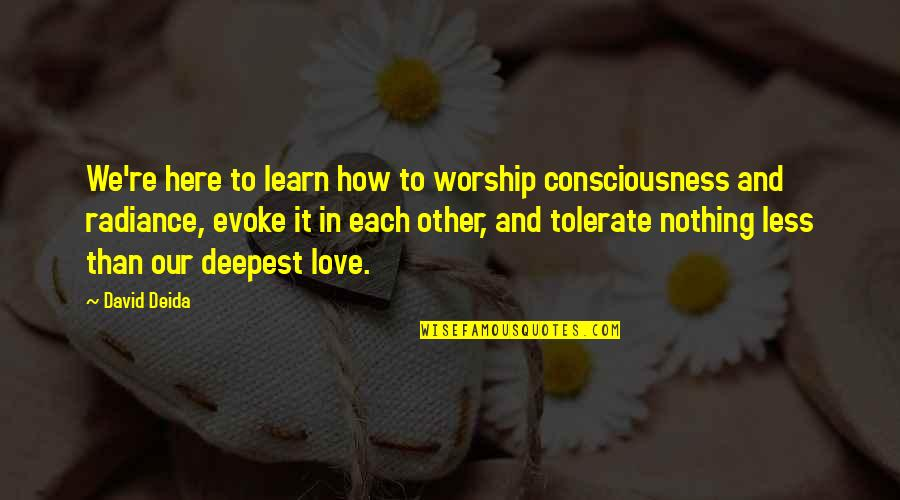 Romantic Night Love Quotes By David Deida: We're here to learn how to worship consciousness