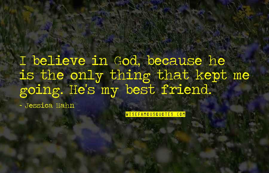 Romantic Night Love Quotes By Jessica Hahn: I believe in God, because he is the