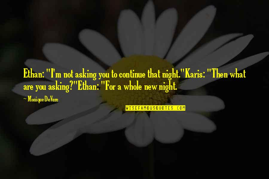 """Romantic Night Love Quotes By Monique DeVere: Ethan: """"I'm not asking you to continue that"""