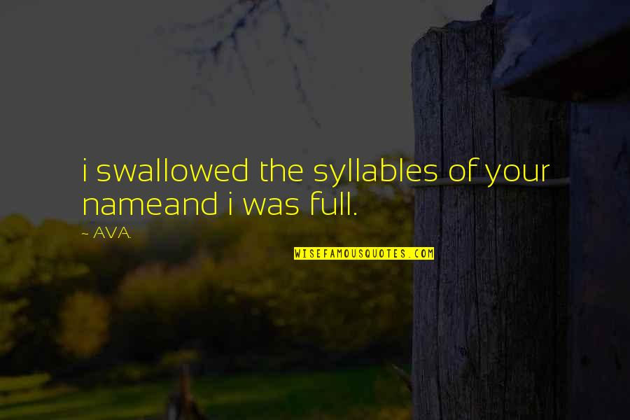 Romantic Poetry And Quotes By AVA.: i swallowed the syllables of your nameand i