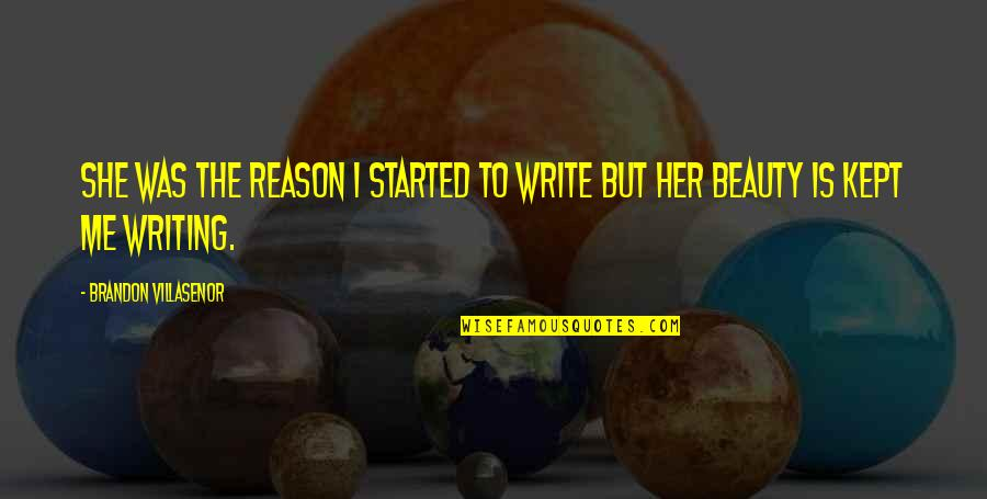 Romantic Poetry And Quotes By Brandon Villasenor: She was the reason I started to write