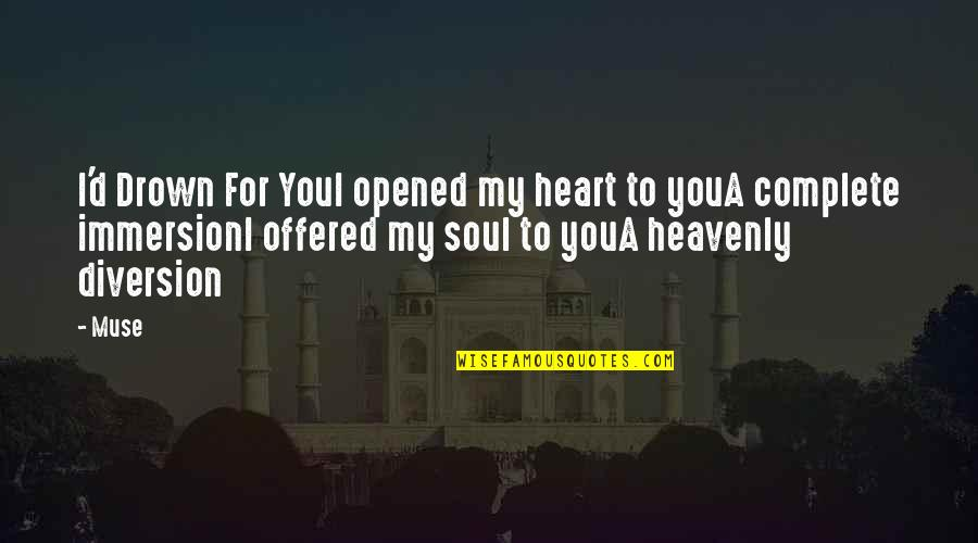 Romantic Poetry And Quotes By Muse: I'd Drown For YouI opened my heart to