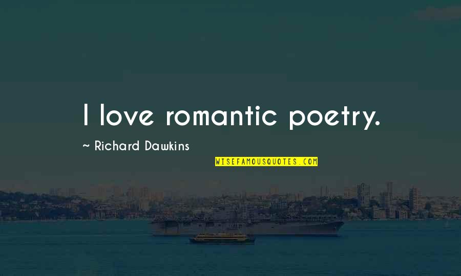 Romantic Poetry And Quotes By Richard Dawkins: I love romantic poetry.