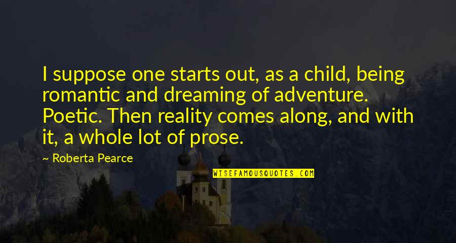Romantic Poetry And Quotes By Roberta Pearce: I suppose one starts out, as a child,