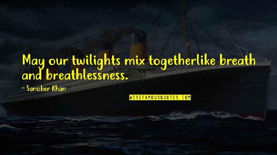Romantic Poetry And Quotes By Sanober Khan: May our twilights mix togetherlike breath and breathlessness.