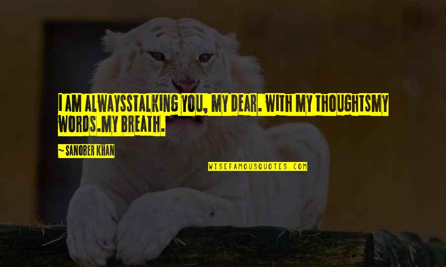 Romantic Poetry And Quotes By Sanober Khan: i am alwaysstalking you, my dear. with my
