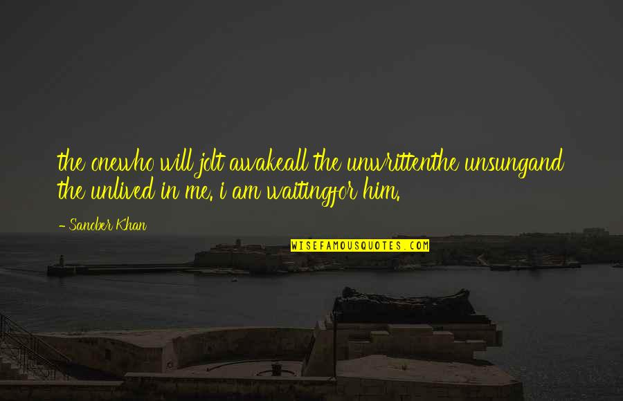 Romantic Poetry And Quotes By Sanober Khan: the onewho will jolt awakeall the unwrittenthe unsungand