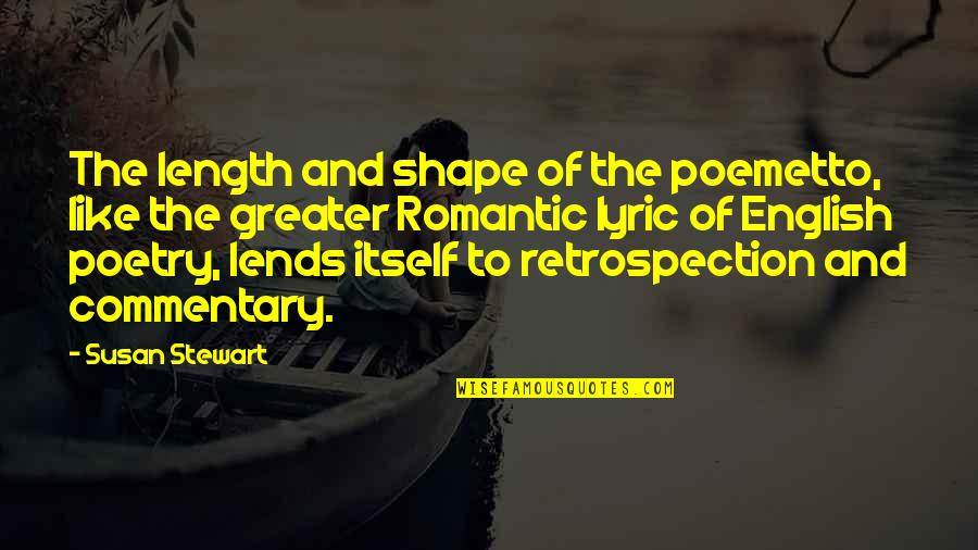 Romantic Poetry And Quotes By Susan Stewart: The length and shape of the poemetto, like