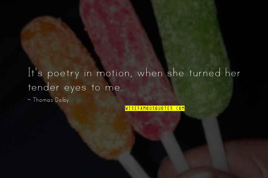 Romantic Poetry And Quotes By Thomas Dolby: It's poetry in motion, when she turned her