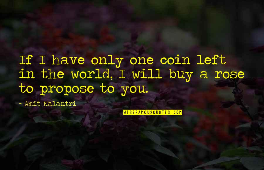 Romantic Sayings And Quotes By Amit Kalantri: If I have only one coin left in