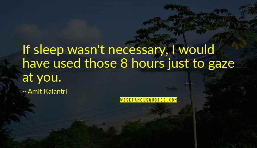 Romantic Sayings And Quotes By Amit Kalantri: If sleep wasn't necessary, I would have used