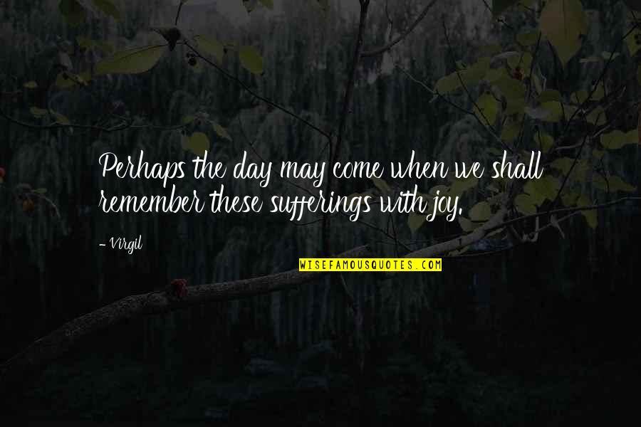 Romanticas Quotes By Virgil: Perhaps the day may come when we shall