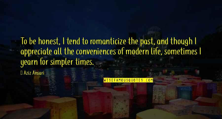Romanticize Quotes By Aziz Ansari: To be honest, I tend to romanticize the