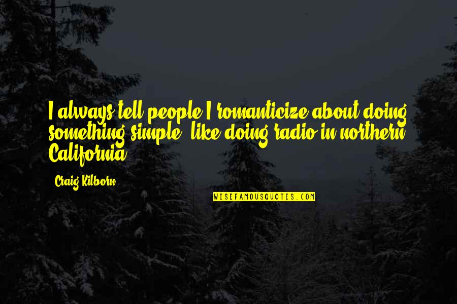 Romanticize Quotes By Craig Kilborn: I always tell people I romanticize about doing