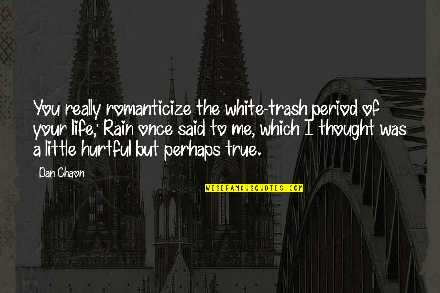 Romanticize Quotes By Dan Chaon: You really romanticize the white-trash period of your