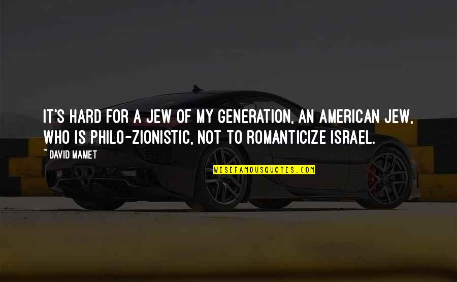 Romanticize Quotes By David Mamet: It's hard for a Jew of my generation,