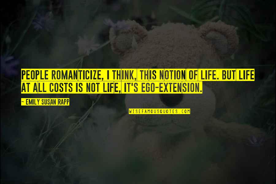 Romanticize Quotes By Emily Susan Rapp: People romanticize, I think, this notion of life.