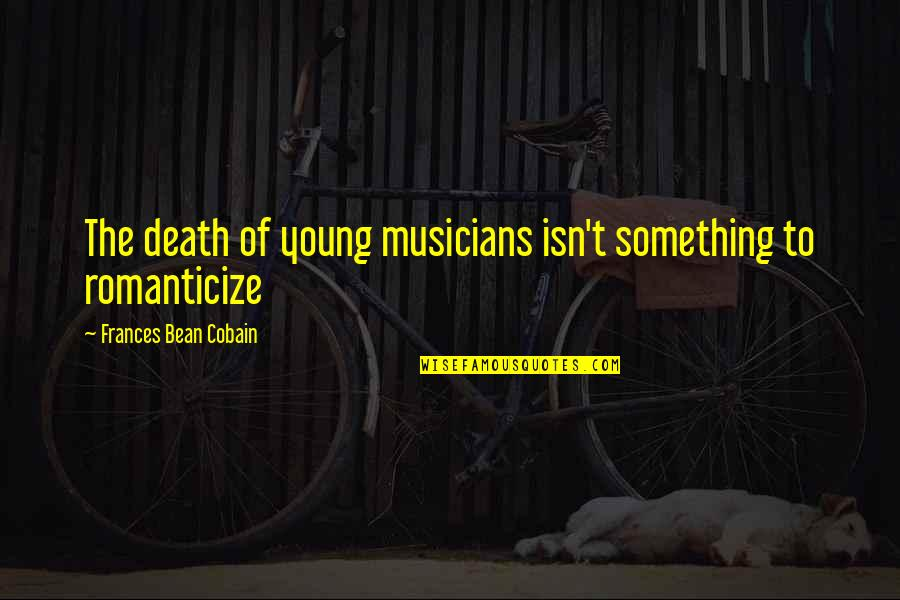 Romanticize Quotes By Frances Bean Cobain: The death of young musicians isn't something to